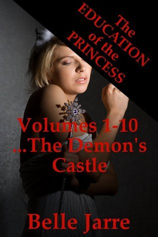 The Demons Castle: The Education of the Princess Volumes One to Ten Belle Jarre