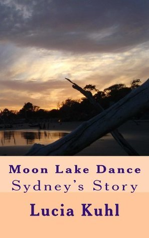 Moon Lake Dance: Sydneys Story Lucia Kuhl