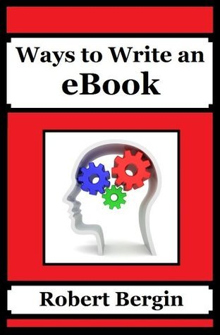Ways to Write an eBook  by  Robert Bergin