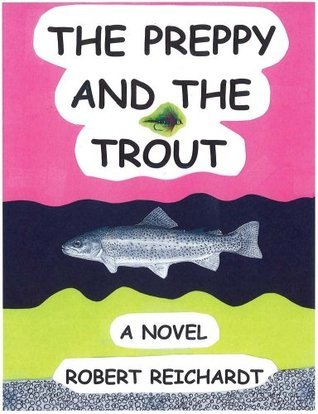 The Preppy and the Trout Robert Reichardt