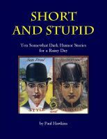 Short and Stupid: Ten Somewhat Dark Short Stories for a Rainy Day  by  Paul  Hawkins