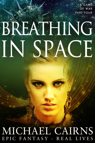 Breathing in Space (A Game of War Part Four)  by  Michael  Cairns