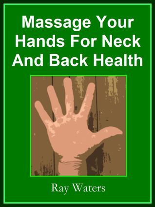 Massage your Hands for Neck and Back Health  by  Ray  Waters
