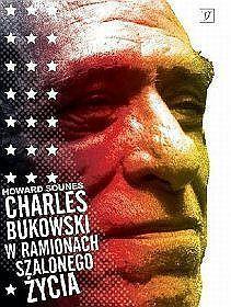 Charles Bukowski. W ramionach szalonego życia  by  Howard Sounes