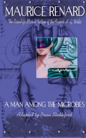 A Man Among the Microbes (French Science Fiction Book 34)  by  Maurice Renard