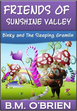 Friends of Sunshine Valley: Binky and The Sleeping Gremlin  by  B.M. OBrien