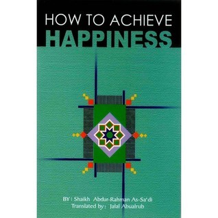 How to Achieve Happiness  by  عبد الرحمن ناصر السعدي