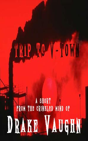 Trip to V-Town: A Short Horror Story  by  Drake Vaughn