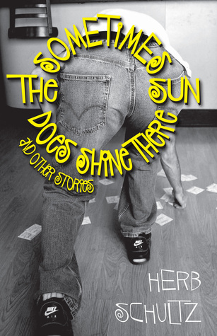 Sometimes the Sun Does Shine There and Other Stories Herb Schultz