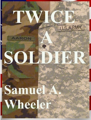 Twice a Soldier  by  Samuel A. Wheeler