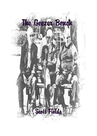 The Geezer Bench Scott Fields