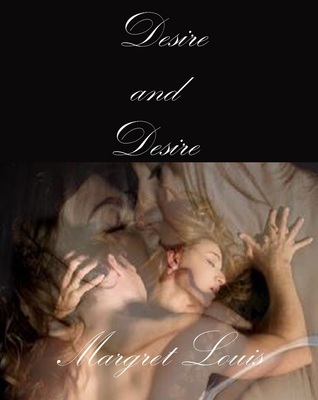 Desire and Desire  by  Margret Louis
