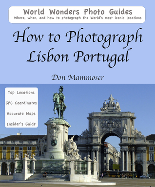 How to Photograph Lisbon, Portugal  by  Don Mammoser