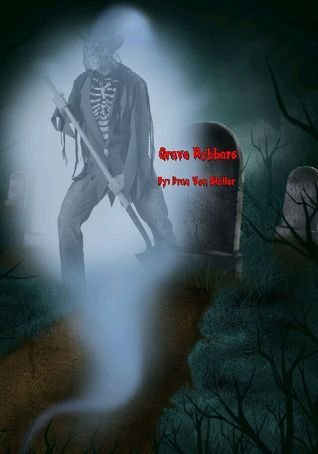 Grave Robbers  by  Drac Von Stoller