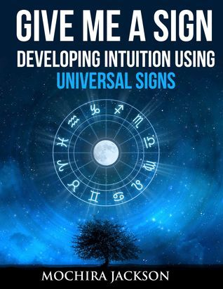 Give Me A Sign: How to read Signs from the Universe  by  Mochira Jackson