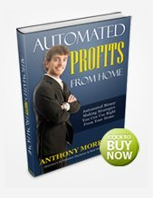 Automated Profits From Home - Automated Money Making Strategies You Can Use Right From Your Home Anthony Morrison