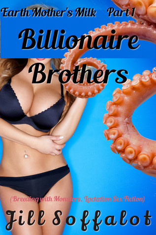 Earth Mothers Milk: Part One: Billionaire Brothers  by  Jill Soffalot