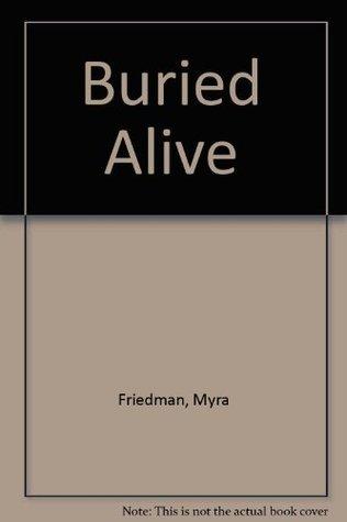 Buried Alive  by  Myra Friedman