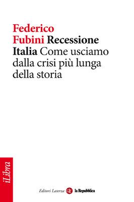 Recessione Italia: Come usciamo dalla crisi più lunga della storia  by  Federico Fubini