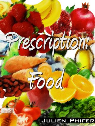 Prescription: Food Julien Phifer