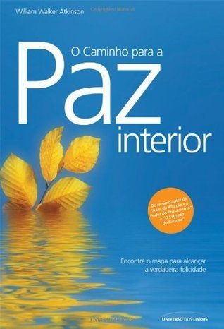 O Caminho para a Paz Interior  by  William W. Atkinson