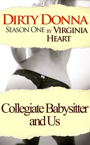 Dirty Donna, Season One: Collegiate Babysitter and Us Virginia Heart