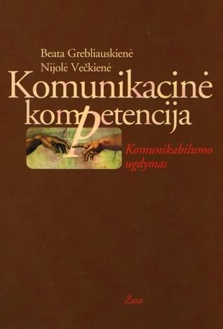 Komunikacinė kompetencija: komunikabilumo ugdymas  by  Beata Grebliauskienė