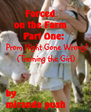 Forced on the Farm, Part One: Prom Night Gone Wrong / Training the Girl  by  Miranda Push