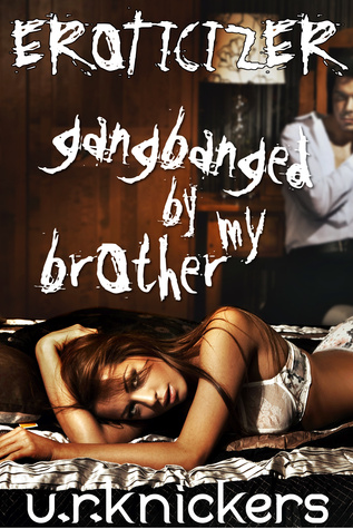 Gangbanged my Brother by U. R. Knickers