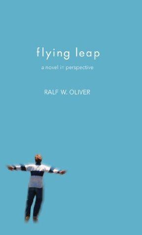 Flying Leap: A Novel in Perspective Ralf W. Oliver