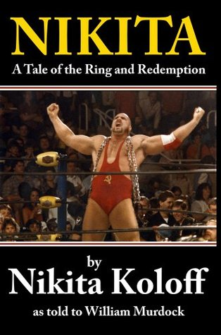 NIKITA: A Tale of the Ring and Redemption  by  Nikita Koloff
