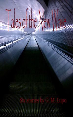 Tales of the New Wave: Six Stories G. M. Lupo by G.M.  Lupo