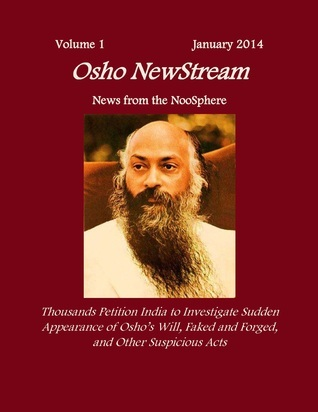 Osho NewStream, Volume 1 January 2014, Thousands Petition India to Investigate Sudden Appearance of Oshos Will Faked and Forged, and Other Suspicious Acts  by  Osho NewStream