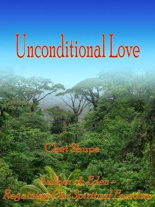 Unconditional Love Chet Shupe