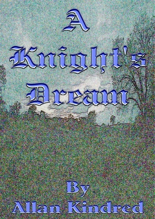 A Knights Dream  by  Allan Mac Kindred
