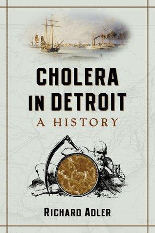 Cholera in Detroit: A History  by  Richard   Adler