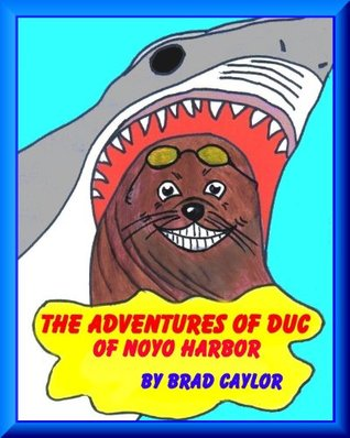 THE ADVENTURES OF DUC  by  Brad Caylor
