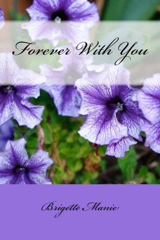 Forever With You  by  Brigette Manie