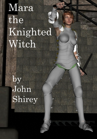Mara the Knighted Witch  by  John Shirey