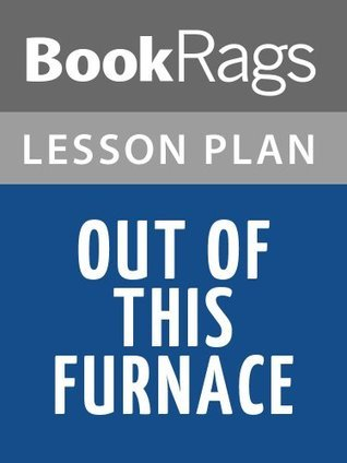 Out of This Furnace Thomas Bell Lesson Plans by BookRags