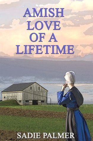 Amish Love Of A Lifetime  by  Sadie Palmer