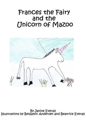 Frances the Fairy and the Unicorn of Mazoo Janine Everall