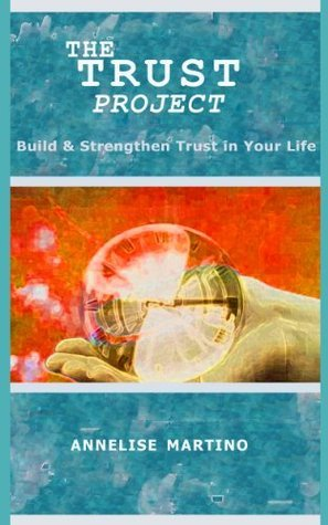 The Trust Project: Build and Strengthen Trust in Your Life Annelise Martino