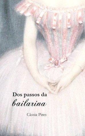 Dos passos da bailarina  by  Cássia Pires