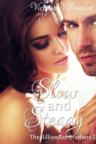Slow and Steady (The Billionaire Brothers, #2)  by  Victoria Villeneuve