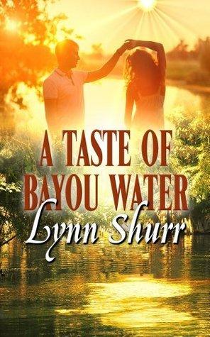 A Taste Of Bayou Water Lynn Shurr