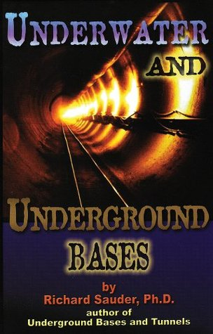 Underwater & Underground Bases: Surprising Facts the Government Does Not Want You to Know  by  Richard Sauder