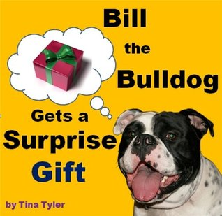 Bill the Bulldog Gets a Surprise Gift -Childrens Books Age 3 5: Bedtime Stories for Young Children by Tina Tyler