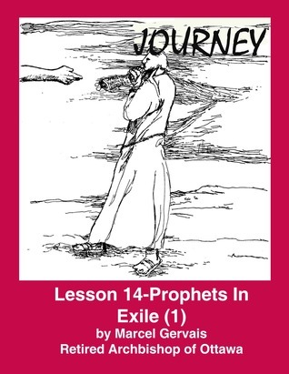 Journey - Lesson 14 - Prophets in Exile (1)  by  Marcel Gervais
