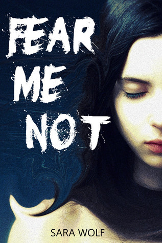 Fear Me Not (The EVE Chronicles, #1) Sara Wolf